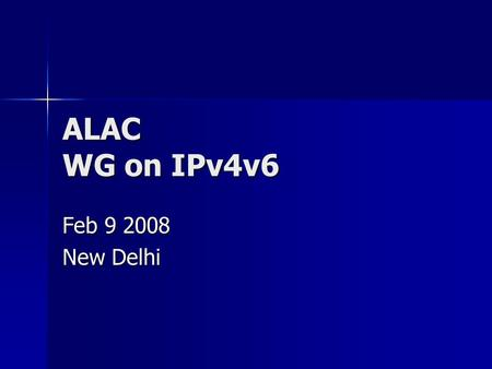 ALAC WG on IPv4v6 Feb 9 2008 New Delhi. Goal To give a clear picture of the IPv4 depletion and the IPv6 migration issues to the end user To give a clear.
