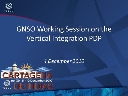GNSO Working Session on the Vertical Integration PDP 4 December 2010.