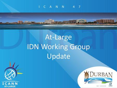 At-Large IDN Working Group Update. Beijing (Apr) – Durban (Jul) Trademark Clearinghouse and IDN Variants Trademark Clearinghouse and IDN Variants Implementation.