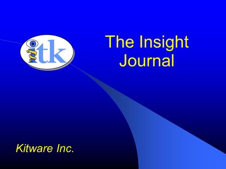 The Insight Journal Kitware Inc.. Credits Julien Jomier – UNC Caddlab Stephen Aylward – UNC Caddlab Zack Galbreath – Kitware Andy Cedilnik – Kitware Bill.