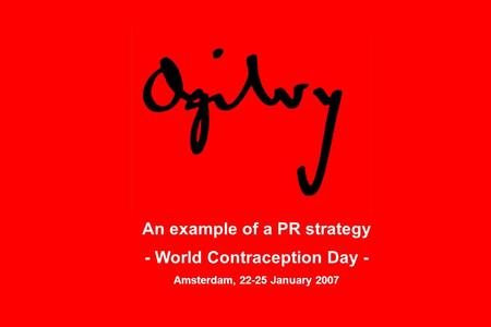 An example of a PR strategy - World Contraception Day - Amsterdam, 22-25 January 2007.
