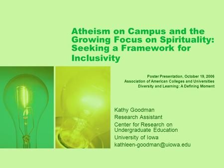 Atheism on Campus and the Growing Focus on Spirituality: Seeking a Framework for Inclusivity Kathy Goodman Research Assistant Center for Research on Undergraduate.