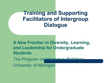 Training and Supporting Facilitators of Intergroup Dialogue A New Frontier in Diversity, Learning, and Leadership for Undergraduate Students The Program.