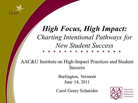 High Focus, High Impact: Charting Intentional Pathways for New Student Success AAC&U Institute on High-Impact Practices and Student Success Burlington,