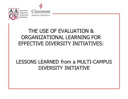 LESSONS LEARNED from a MULTI-CAMPUS DIVERSITY INITIATIVE THE USE OF EVALUATION & ORGANIZATIONAL LEARNING FOR EFFECTIVE DIVERSITY INITIATIVES: