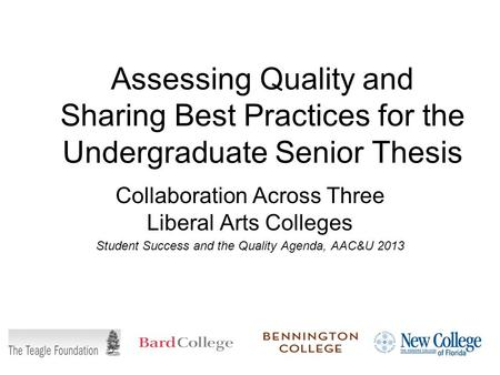 Assessing Quality and Sharing Best Practices for the Undergraduate Senior Thesis Collaboration Across Three Liberal Arts Colleges Student Success and the.