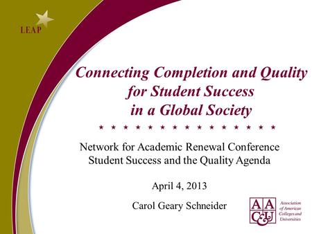 Connecting Completion and Quality for Student Success in a Global Society Network for Academic Renewal Conference Student Success and the Quality Agenda.