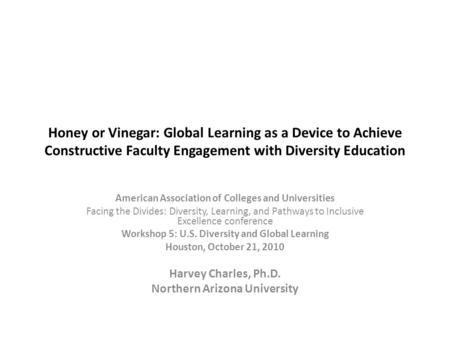 Honey or Vinegar: Global Learning as a Device to Achieve Constructive Faculty Engagement with Diversity Education American Association of Colleges and.