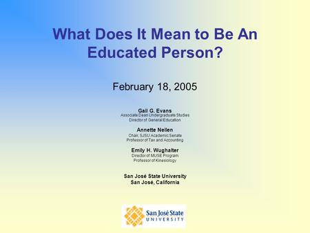 What Does It Mean to Be An Educated Person? February 18, 2005 Gail G. Evans Associate Dean Undergraduate Studies Director of General Education Annette.