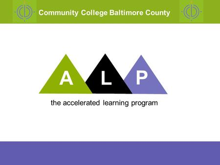 Why we developed ALP what ALP is results costs future plans ALP The Accelerated Learning Project Outline of Todays Presentation AL P the accelerated learning.