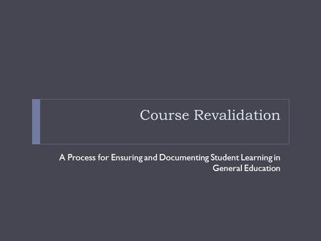 Course Revalidation A Process for Ensuring and Documenting Student Learning in General Education.