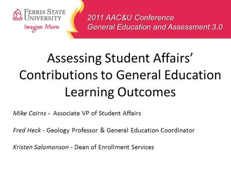 Assessing Student Affairs Contributions to General Education Learning Outcomes Mike Cairns - Associate VP of Student Affairs Fred Heck - Geology Professor.