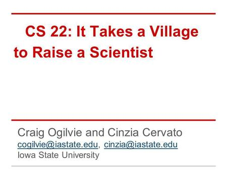 CS 22: It Takes a Village to Raise a Scientist Craig Ogilvie and Cinzia Cervato