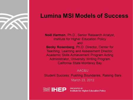 Lumina MSI Models of Success Noël Harmon, Ph.D., Senior Research Analyst, Institute for Higher Education Policy and Becky Rosenberg, Ph.D. Director, Center.