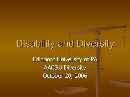 Disability and Diversity Edinboro University of PA AAC&U Diversity October 20, 2006.