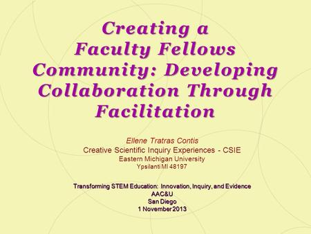 Creating a Faculty Fellows Community: Developing Collaboration Through Facilitation Ellene Tratras Contis Creative Scientific Inquiry Experiences - CSIE.