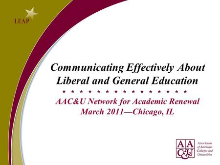 Communicating Effectively About Liberal and General Education AAC&U Network for Academic Renewal March 2011Chicago, IL.