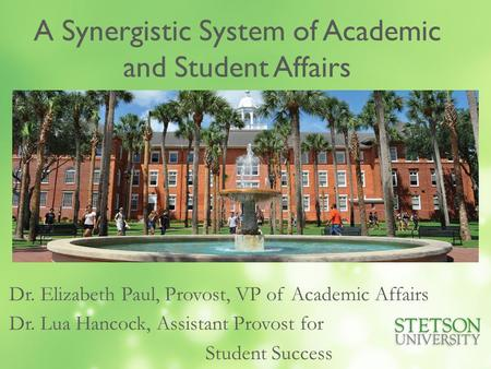 A Synergistic System of Academic and Student Affairs Dr. Elizabeth Paul, Provost, VP of Academic Affairs Dr. Lua Hancock, Assistant Provost for Student.