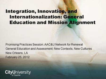 Integration, Innovation, and Internationalization: General Education and Mission Alignment Promising Practices Session: AAC&U Network for Renewal General.