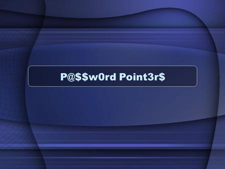 Point3r$. Password Introduction Passwords are a key part of any security system : –Work or Personal Strong passwords make your personal and work.