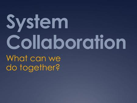 System Collaboration What can we do together?. LEAP States Discussion Thomas B. Steen University of North Dakota Larry R. Peterson North Dakota State.