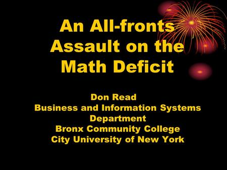 An All-fronts Assault on the Math Deficit Don Read Business and Information Systems Department Bronx Community College City University of New York.
