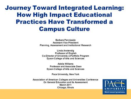 Journey Toward Integrated Learning: How High Impact Educational Practices Have Transformed a Campus Culture Barbara Pennipede Assistant Vice President.