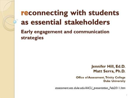 Re connecting with students as essential stakeholders Early engagement and communication strategies 1 Jennifer Hill, Ed.D. Matt Serra, Ph.D. Office of.