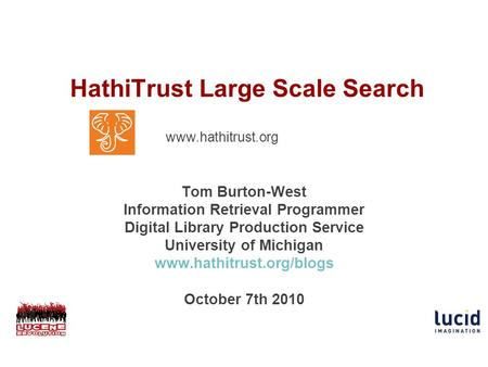 HathiTrust Large Scale Search Tom Burton-West Information Retrieval Programmer Digital Library Production Service University of Michigan www.hathitrust.org/blogs.