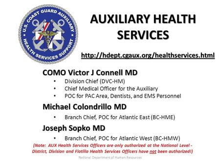AUXILIARY HEALTH SERVICES COMO Victor J Connell MD Division Chief (DVC-HM) Chief Medical Officer for the Auxiliary POC for PAC Area, Dentists, and EMS.