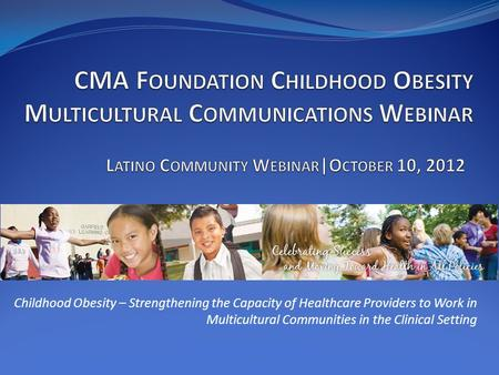 Childhood Obesity – Strengthening the Capacity of Healthcare Providers to Work in Multicultural Communities in the Clinical Setting.
