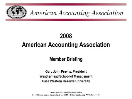 American Accounting Association 5717 Bessie Drive, Sarasota, FL 34243  941/921-7747 2008 American Accounting Association Member Briefing.