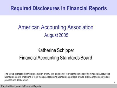 1 American Accounting Association August 2005 Katherine Schipper Financial Accounting Standards Board The views expressed in this presentation are my own.