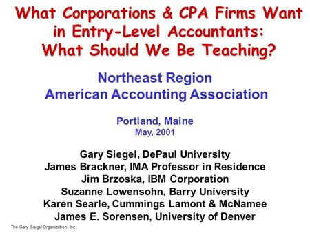 The Gary Siegel Organization, Inc. What Corporations & CPA Firms Want in Entry-Level Accountants: What Should We Be Teaching? Northeast Region American.