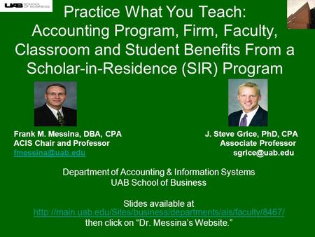Practice What You Teach: Accounting Program, Firm, Faculty, Classroom and Student Benefits From a Scholar-in-Residence (SIR) Program Frank M. Messina,