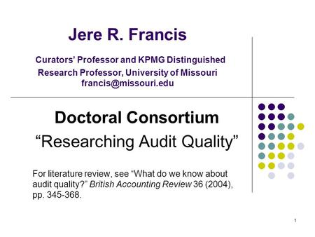 1 Jere R. Francis Curators Professor and KPMG Distinguished Research Professor, University of Missouri Doctoral Consortium Researching.