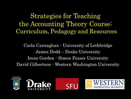 Strategies for Teaching the Accounting Theory Course: Curriculum, Pedagogy and Resources Carla Carnaghan - University of Lethbridge James Dodd – Drake.