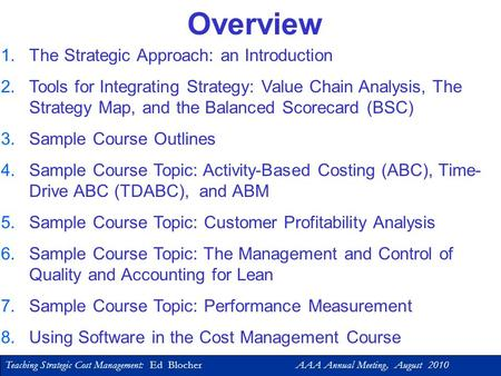 Teaching Strategic Cost Management: Ed Blocher AAA Annual Meeting, August 2010 Ed Blocher University of North Carolina, Chapel Hill Teaching Strategic.