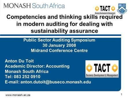 Www.monash.ac.za 1 Competencies and thinking skills required in modern auditing for dealing with sustainability assurance Public Sector Auditing Symposium.