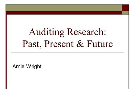 Auditing Research: Past, Present & Future Arnie Wright.