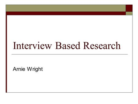 Interview Based Research Arnie Wright. Interview Based Research Cohen, Krishnamoorthy, and Wright. 2002. Corporate Governance and the Audit Process. Contemporary.