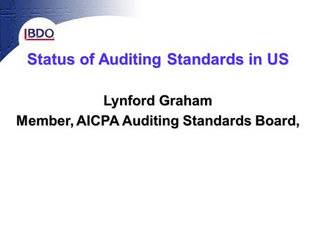 Status of Auditing Standards in US Lynford Graham Member, AICPA Auditing Standards Board,