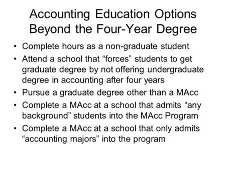 Accounting Education Options Beyond the Four-Year Degree Complete hours as a non-graduate student Attend a school that forces students to get graduate.