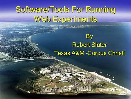 Software/Tools For Running Web Experiments By Robert Slater Texas A&M -Corpus Christi.
