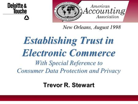 1 Establishing Trust in Electronic Commerce With Special Reference to Consumer Data Protection and Privacy Trevor R. Stewart New Orleans, August 1998.