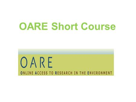 OARE Short Course. Table of Contents Introduction to OARE: Background, Partners, Eligibility & Copyright/User agreement Using OARE Webpage Registration.