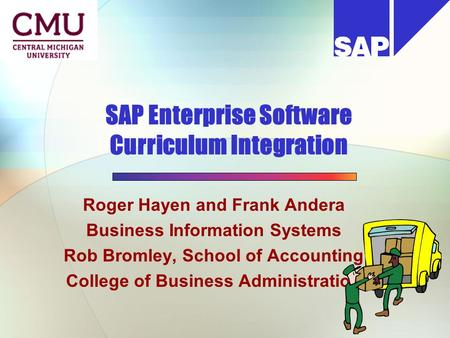 SAP Enterprise Software Curriculum Integration Roger Hayen and Frank Andera Business Information Systems Rob Bromley, School of Accounting College of Business.