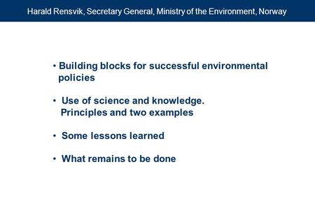 Building blocks for successful environmental policies Use of science and knowledge. Principles and two examples Some lessons learned What remains to be.