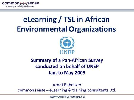 Www.common-sense.ca eLearning / TSL in African Environmental Organizations Summary of a Pan-African Survey conducted on behalf of UNEP Jan. to May 2009.