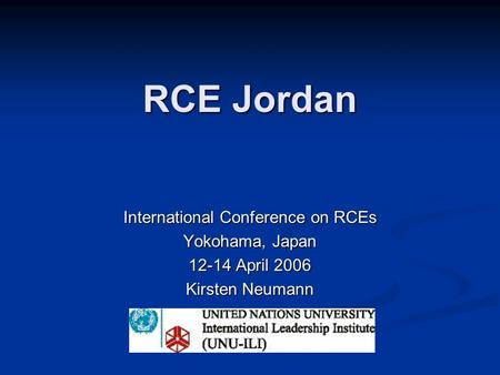 RCE Jordan International Conference on RCEs Yokohama, Japan 12-14 April 2006 Kirsten Neumann.
